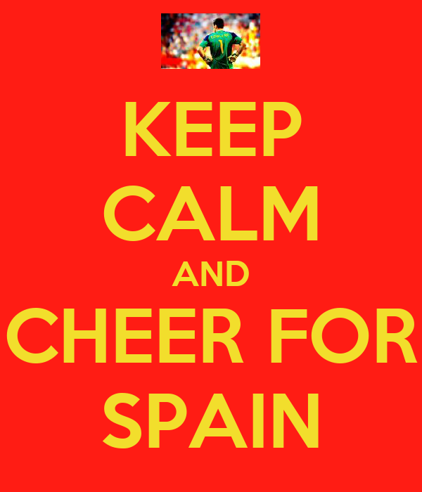 KEEP CALM AND CHEER FOR SPAIN