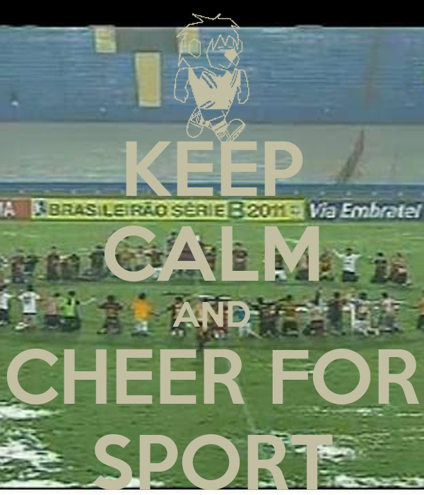 KEEP CALM AND CHEER FOR SPORT
