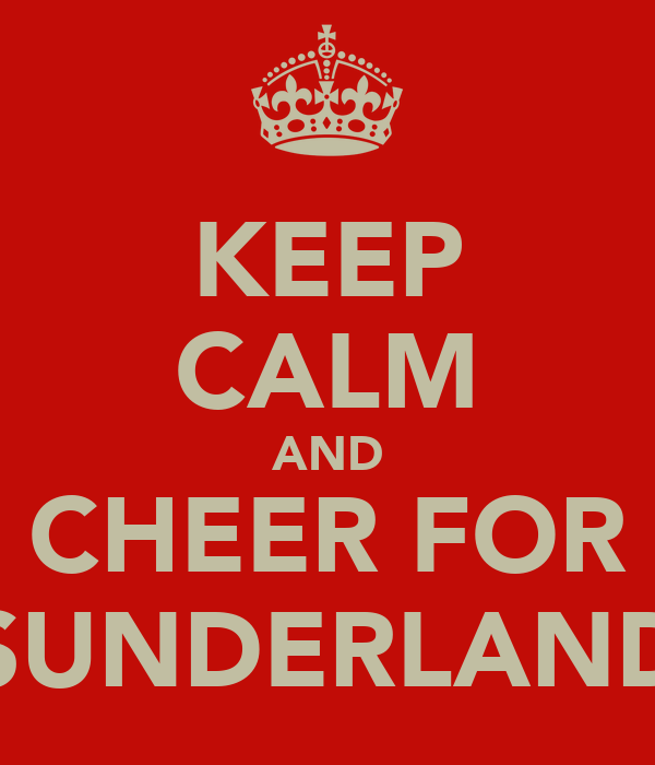 KEEP CALM AND CHEER FOR SUNDERLAND