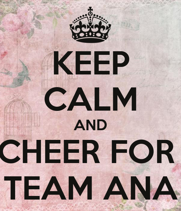 KEEP CALM AND CHEER FOR  TEAM ANA