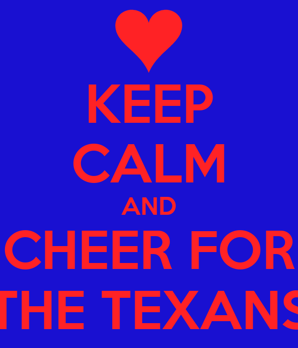 KEEP CALM AND CHEER FOR THE TEXANS