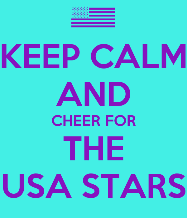 KEEP CALM AND CHEER FOR THE USA STARS