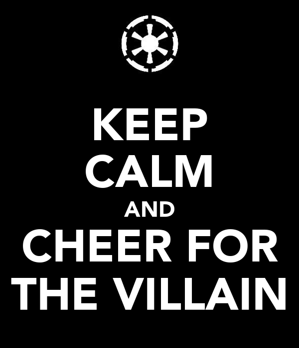KEEP CALM AND CHEER FOR THE VILLAIN