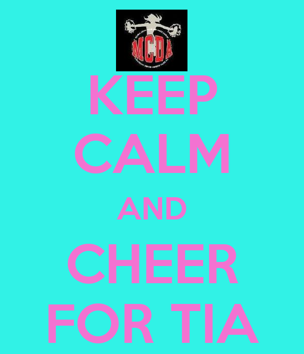 KEEP CALM AND CHEER FOR TIA