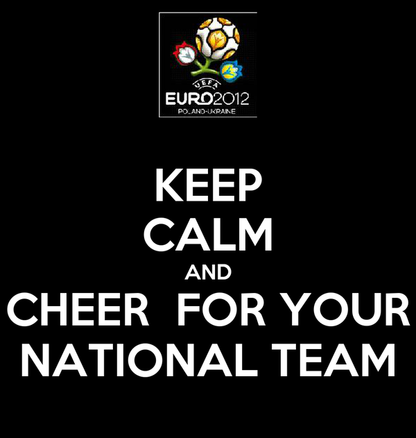 KEEP CALM AND CHEER  FOR YOUR NATIONAL TEAM
