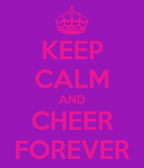 KEEP CALM AND CHEER FOREVER