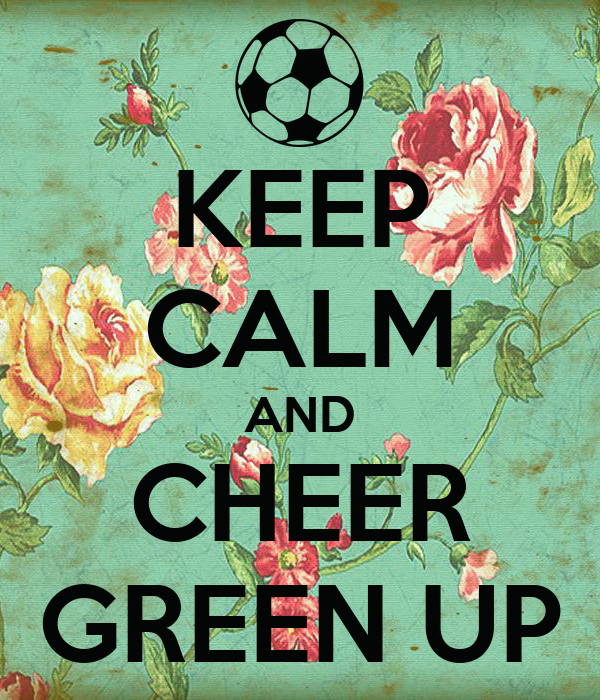 KEEP CALM AND CHEER GREEN UP