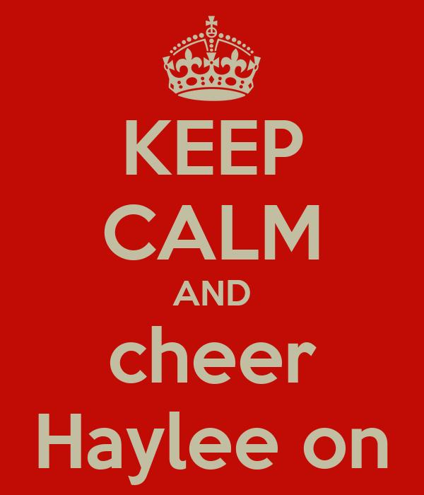 KEEP CALM AND cheer Haylee on