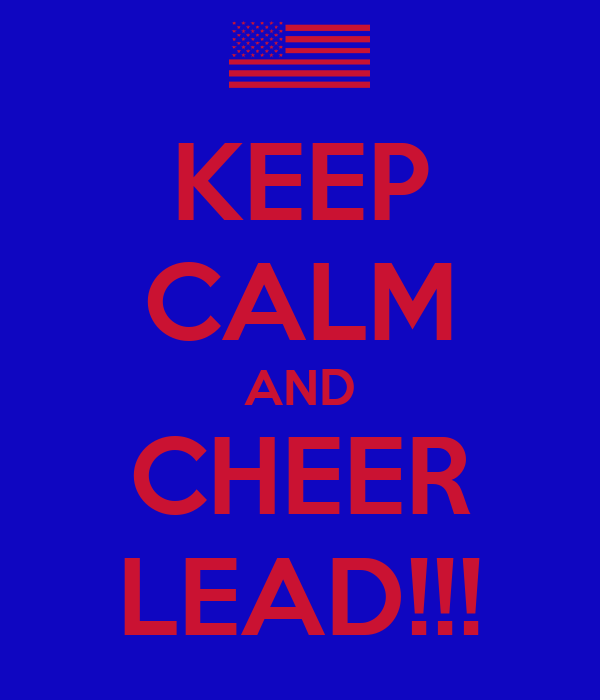 KEEP CALM AND CHEER LEAD!!!