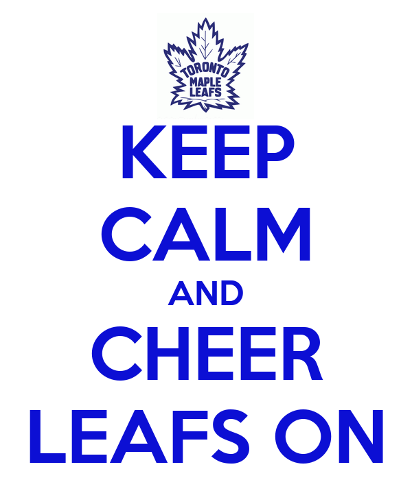 KEEP CALM AND CHEER LEAFS ON