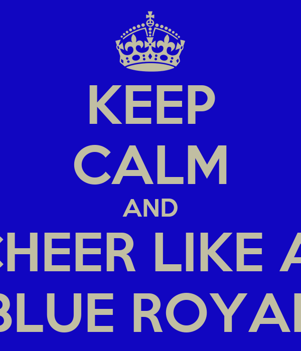 KEEP CALM AND CHEER LIKE A  BLUE ROYAL