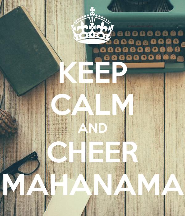 KEEP CALM AND CHEER MAHANAMA