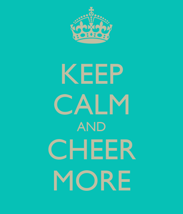 KEEP CALM AND CHEER MORE