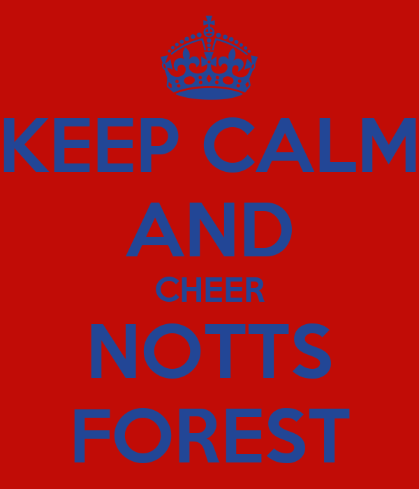 KEEP CALM AND CHEER NOTTS FOREST