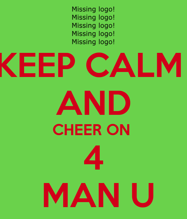 KEEP CALM  AND CHEER ON  4  MAN U