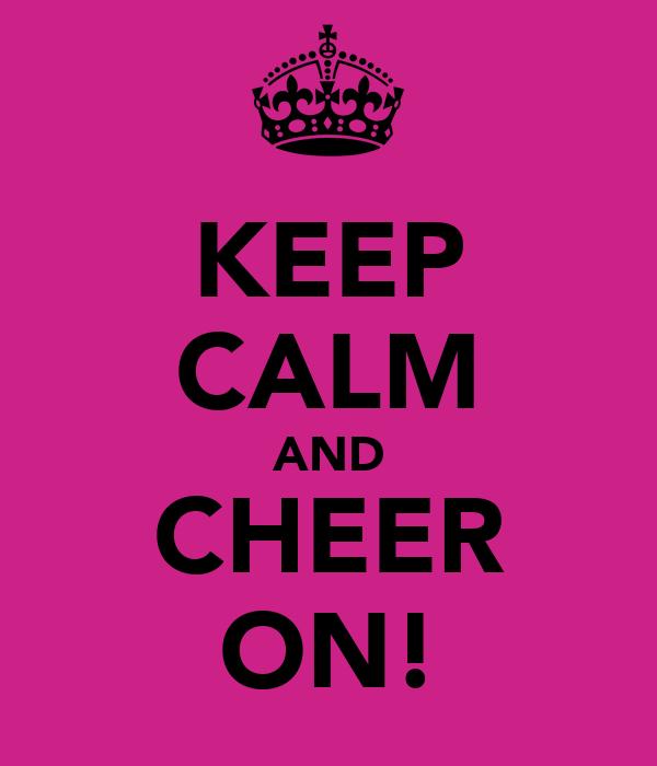 KEEP CALM AND CHEER ON!