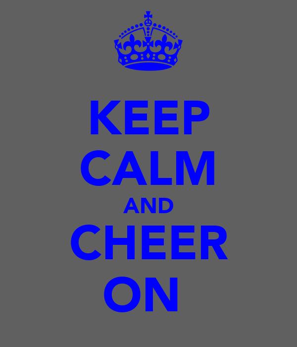 KEEP CALM AND CHEER ON