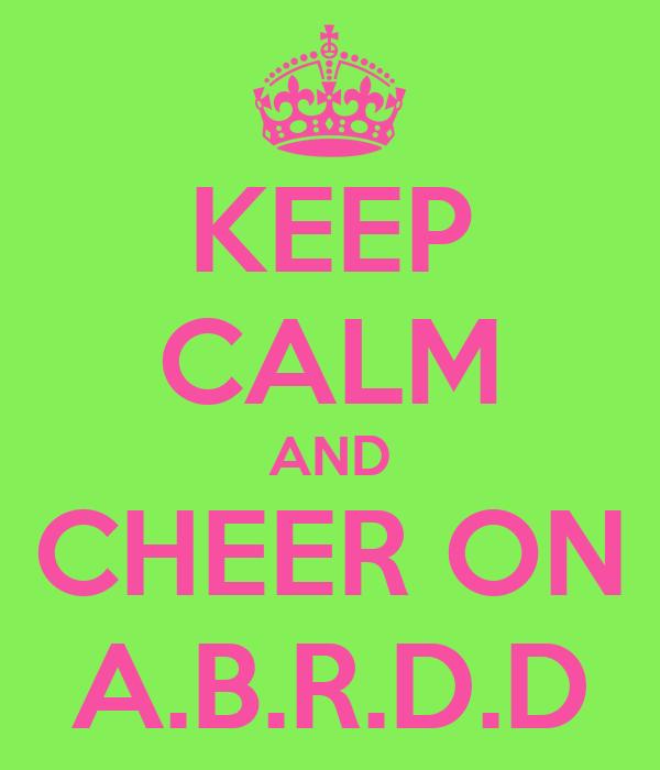 KEEP CALM AND CHEER ON A.B.R.D.D