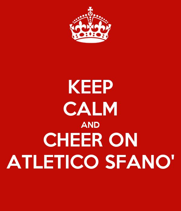 KEEP CALM AND CHEER ON ATLETICO SFANO'