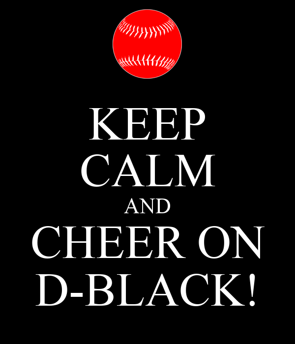 KEEP CALM AND CHEER ON D-BLACK!