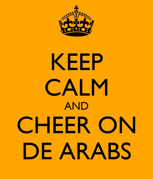 KEEP CALM AND CHEER ON DE ARABS