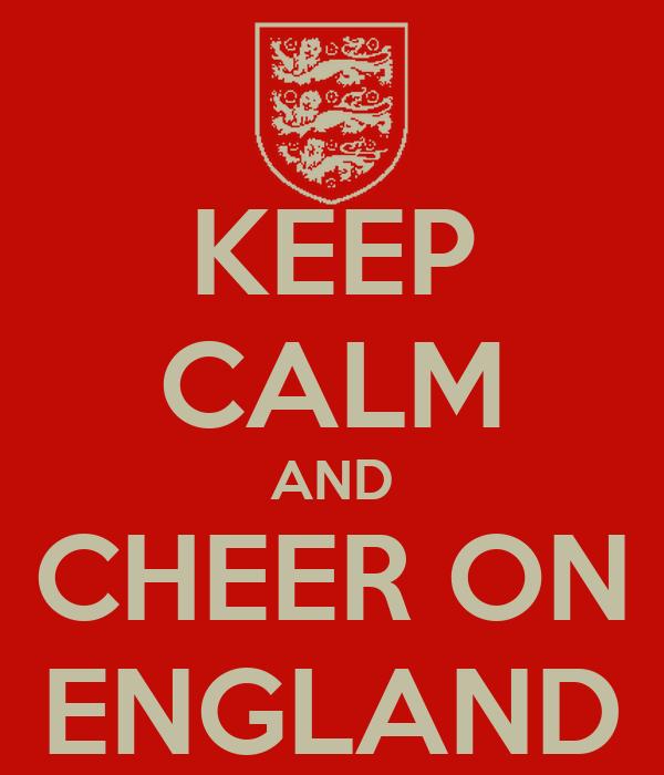 KEEP CALM AND CHEER ON ENGLAND