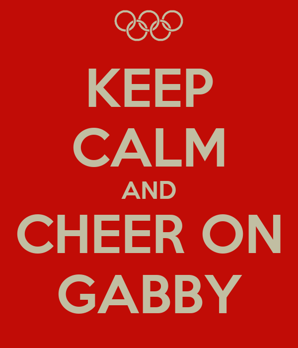 KEEP CALM AND CHEER ON GABBY
