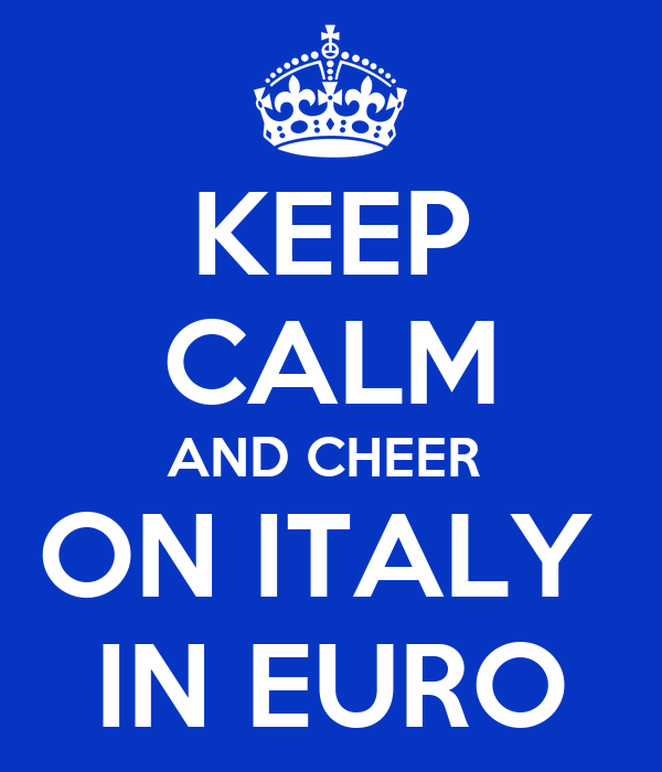 KEEP CALM AND CHEER  ON ITALY  IN EURO
