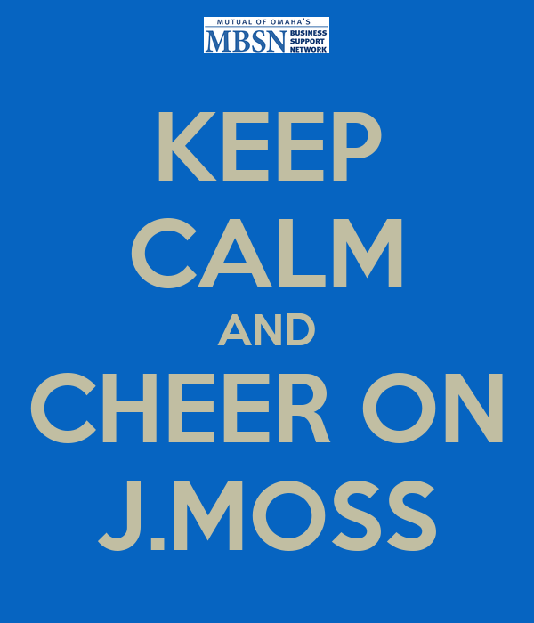 KEEP CALM AND CHEER ON J.MOSS