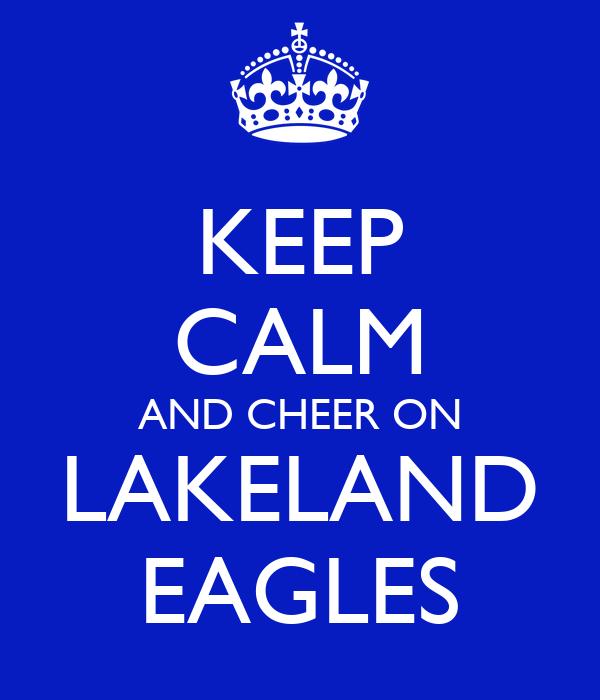 KEEP CALM AND CHEER ON LAKELAND EAGLES