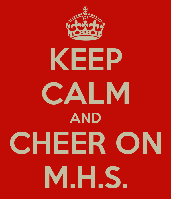KEEP CALM AND CHEER ON M.H.S.