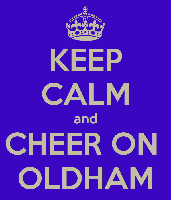 KEEP CALM and CHEER ON  OLDHAM