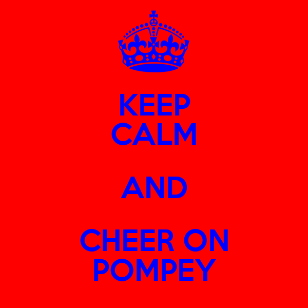 KEEP CALM AND CHEER ON POMPEY