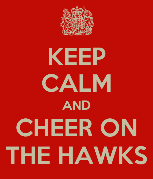 KEEP CALM AND CHEER ON THE HAWKS