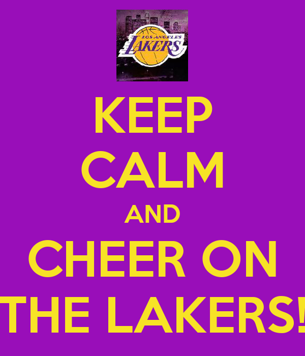 KEEP CALM AND CHEER ON THE LAKERS!
