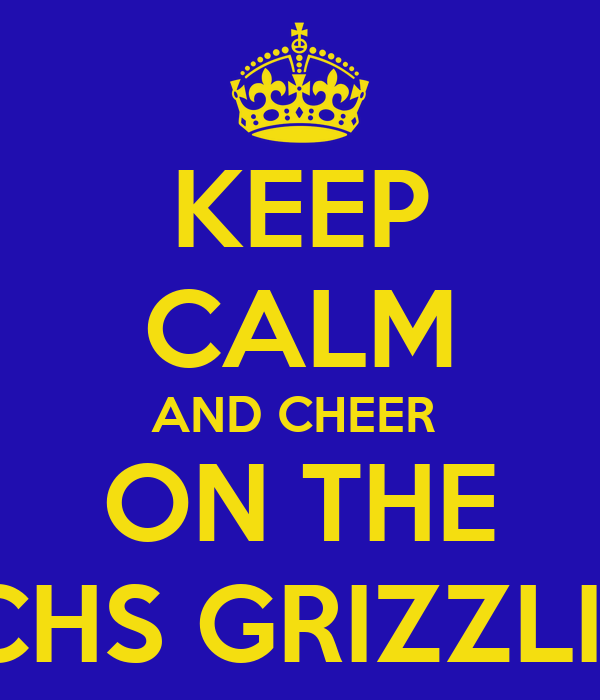 KEEP CALM AND CHEER  ON THE NCHS GRIZZLIES