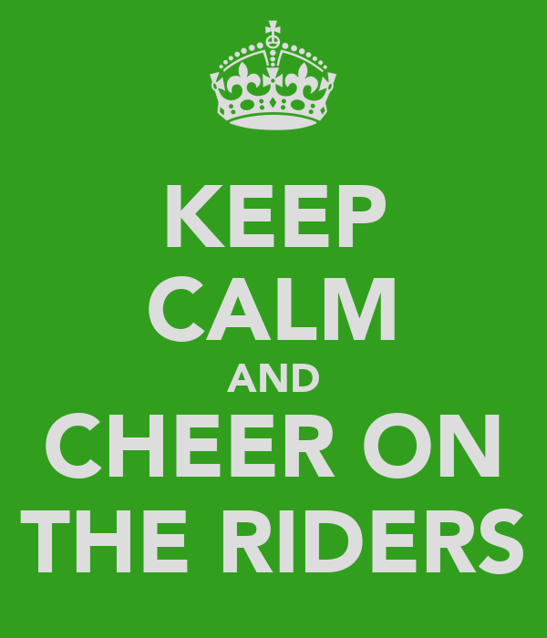 KEEP CALM AND CHEER ON THE RIDERS