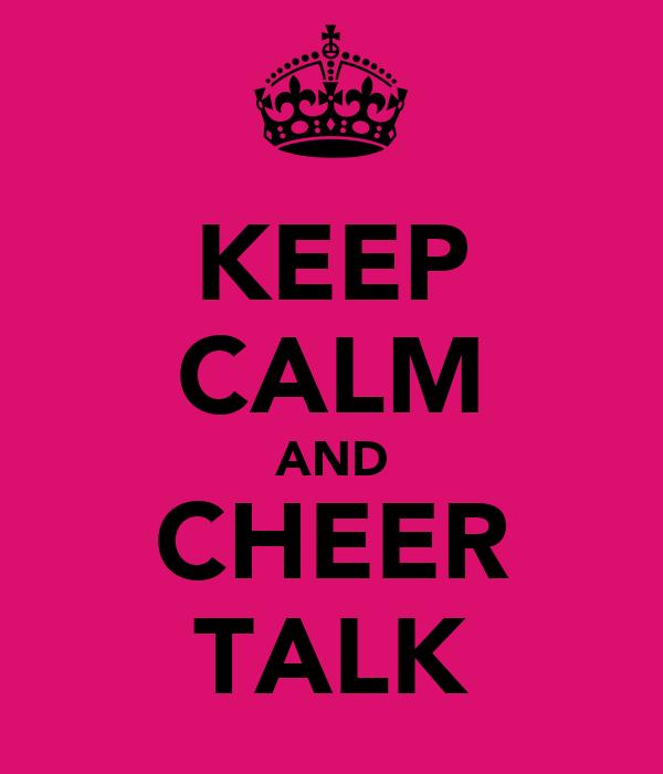 KEEP CALM AND CHEER TALK