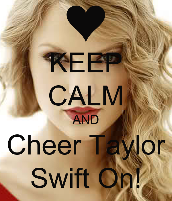 KEEP CALM AND Cheer Taylor Swift On!