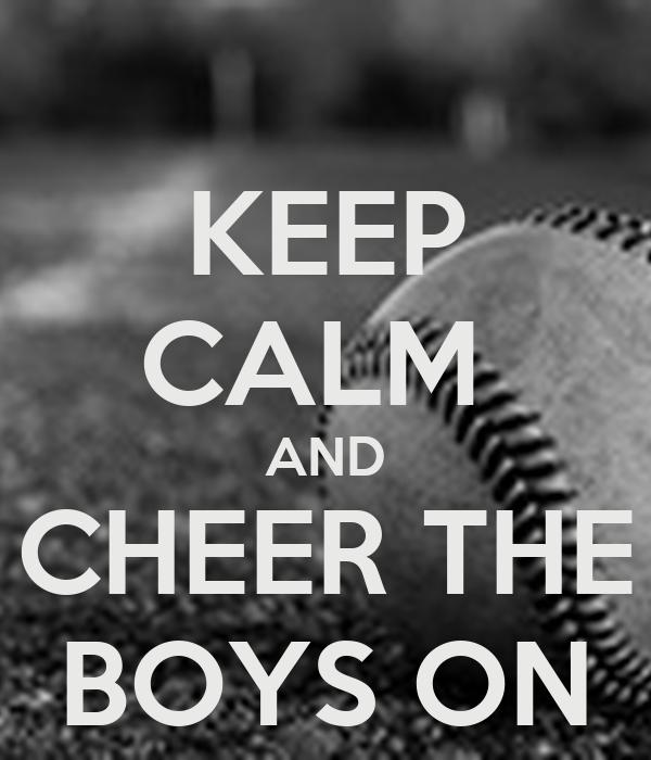 KEEP CALM  AND CHEER THE BOYS ON