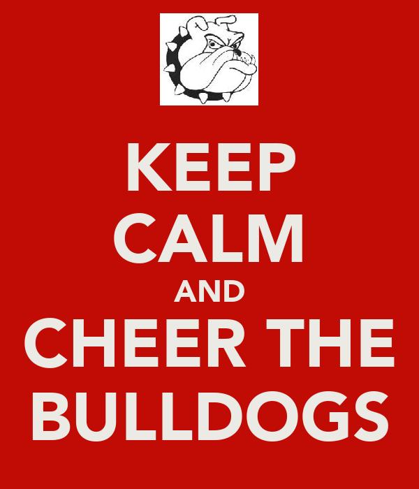 KEEP CALM AND CHEER THE BULLDOGS