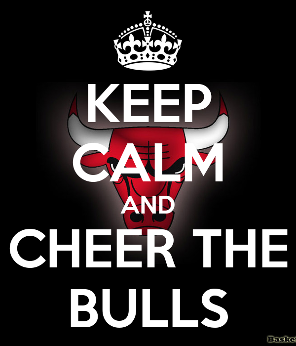 KEEP CALM AND CHEER THE BULLS