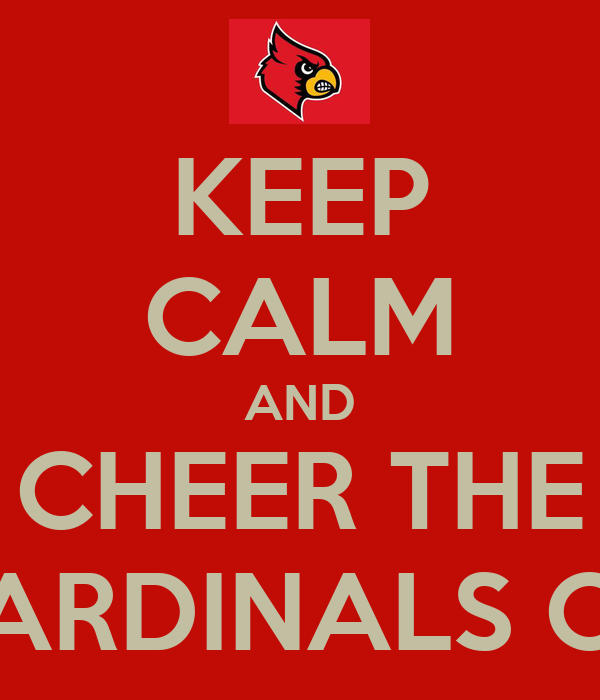 KEEP CALM AND CHEER THE CARDINALS ON