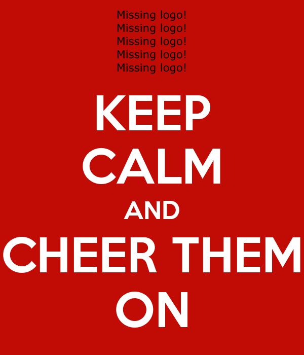 KEEP CALM AND CHEER THEM ON