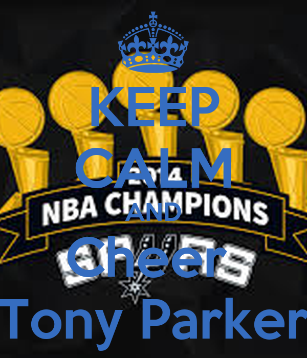 KEEP CALM AND Cheer  Tony Parker