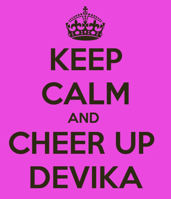 KEEP CALM AND  CHEER UP  DEVIKA