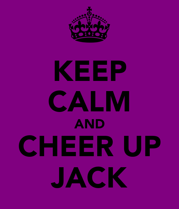 KEEP CALM AND CHEER UP JACK