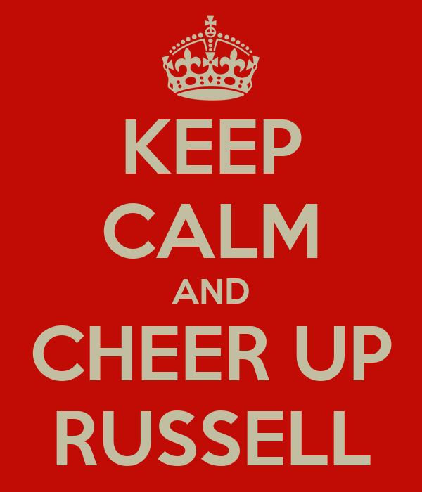 KEEP CALM AND CHEER UP RUSSELL
