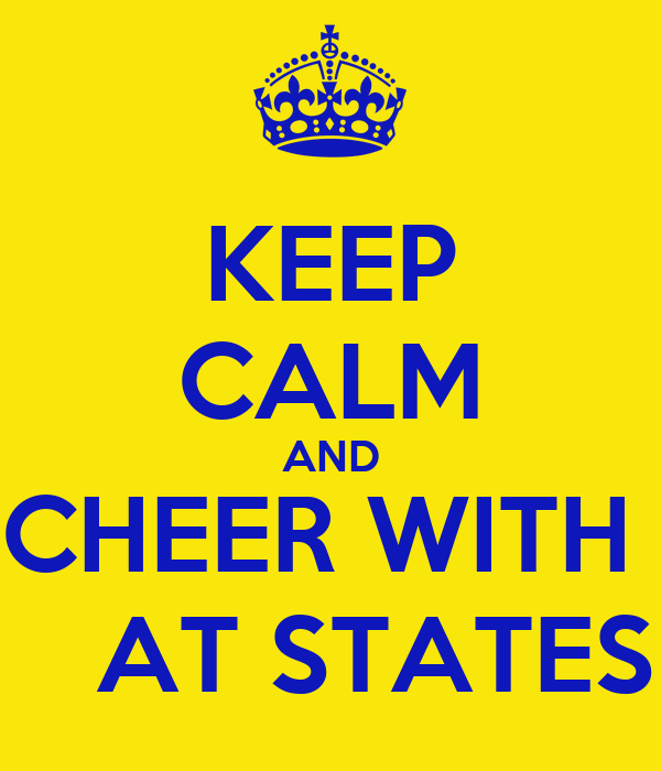 KEEP CALM AND CHEER WITH     AT STATES