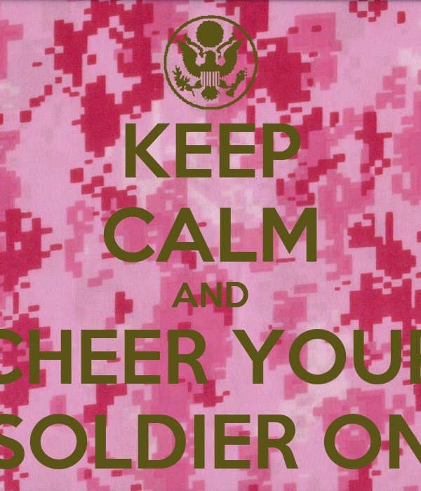 KEEP CALM AND CHEER YOUR SOLDIER ON